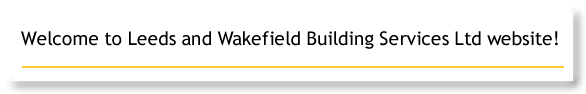 Welcome to Leeds and Wakefield Building Services Ltd website!